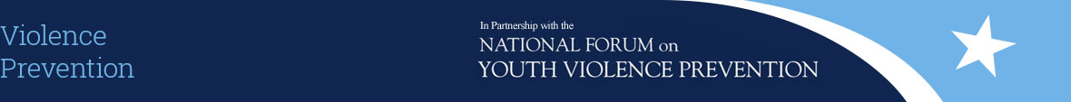 Banner: Violence Prevention in partnership with the National Forum on Youth Violence Prevention