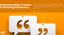 Click here for the feature article on Understanding and Coping with Trauma & Building Resiliency
